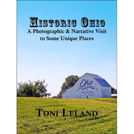 Historic Ohio – A Photographic and Narrative Visit to Some Unique Places - eBook
