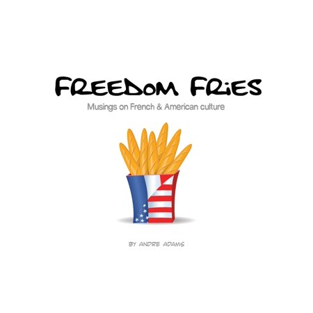 Freedom Fries: Musings on French and American Culture