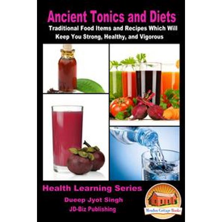 Ancient Tonics and Diets: Traditional Food Items and Recipes Which Will Keep You Strong, Healthy, and Vigorous - eBook (Vodka Tonic Recipe)