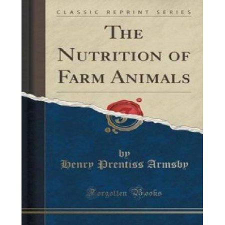 The Nutrition of Farm Animals (Classic Reprint)