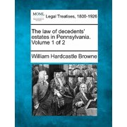 The Law of Decedents' Estates in Pennsylvania. Volume 1 of 2
