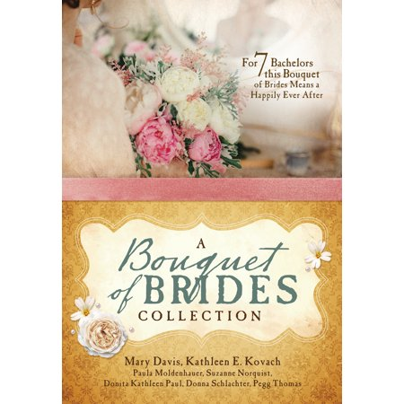 Bible Bouquet - A Bouquet of Brides Romance Collection : For Seven Bachelors, This Bouquet of Brides Means a Happily Ever After