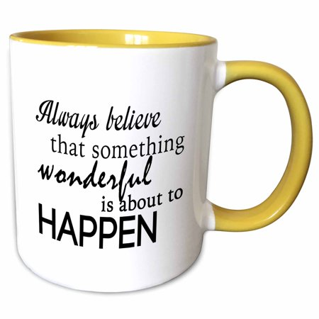 3dRose ALWAYS BELIEVE THAT SOMETHING WONDERFUL IS ABOUT TO HAPPEN - Two Tone Yellow Mug, 11-ounce