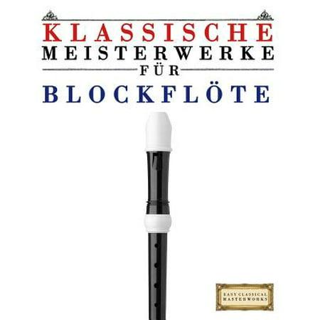 Klassische Meisterwerke Fur Blockflote  Leichte Stucke Von Bach  Beethoven  Brahms  Handel  Haydn  Mozart  Schubert  Tchaikovsky  Vivaldi Und Wagner