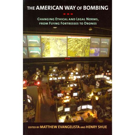 Take Offer The American Way of Bombing: Changing Ethical and Legal Norms, from Flying Fortresses to Drones Before Too Late