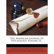 The American Journal of Psychology, Volume 25...