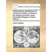 Commercium Epistolicum D. Johannis Collins, Et Aliorum, de Analysi Promota, Jussu Societatis Regi] in Lucem Editum