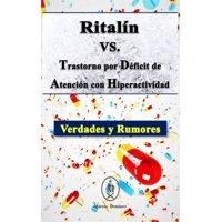 Ritaln VS. Trastorno por Dficit de Atencin con Hiperactividad. Verdades y Rumores - eBook