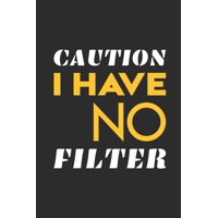 Caution I Have No Filter: Blank Notebook/Journal For Personal Use And Also Your Friend And Family (Paperback)