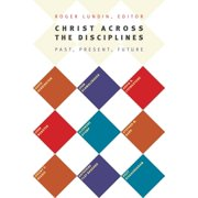 Christ Across the Disciplines : Past, Present, Future