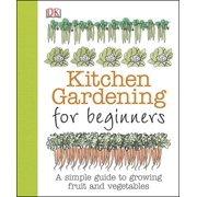 Kitchen Gardening for Beginners : A Simple Guide to Growing Fruit and Vegetables