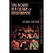 Still Bored in a Culture of Entertainment : Rediscovering Passion & Wonder