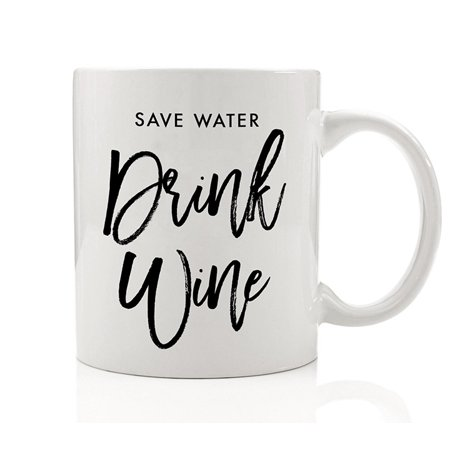 Save Water Drink Wine Mug Funny Drinking Wine Humor Perfect Hostess or Housewarming Gift Idea for Wine Enthusiast - 11oz Novelty Ceramic Coffee Cup by Digibuddha