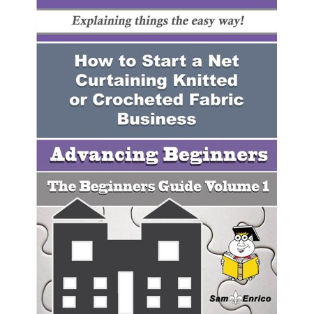 How to Start a Net Curtaining Knitted or Crocheted Fabric Business (Beginners Guide) - eBook