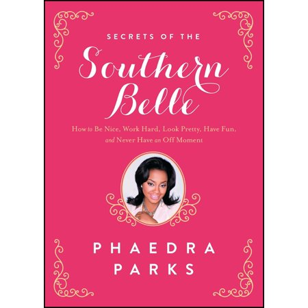 Secrets of the Southern Belle : How to Be Nice, Work Hard, Look Pretty, Have Fun, and Never Have an Off Moment - Southern Belle History