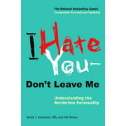 I Hate You--Don't Leave Me : Understanding the Borderline Personality