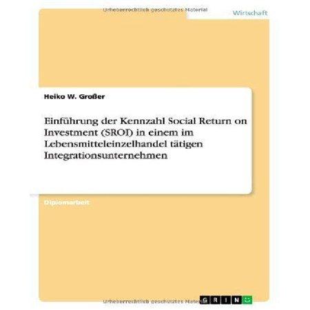 Einf Hrung Der Kennzahl Social Return On Investment  Sroi  In Einem Im Lebensmitteleinzelhandel T Tigen Integrationsunternehmen