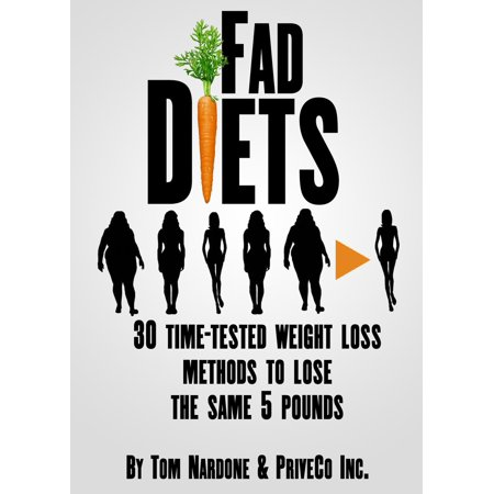 Fad Diets: 30 Time-Tested Weight Loss Methods to Lose the Same 5 Pounds - (Best Diet To Lose 30 Pounds In 1 Month)