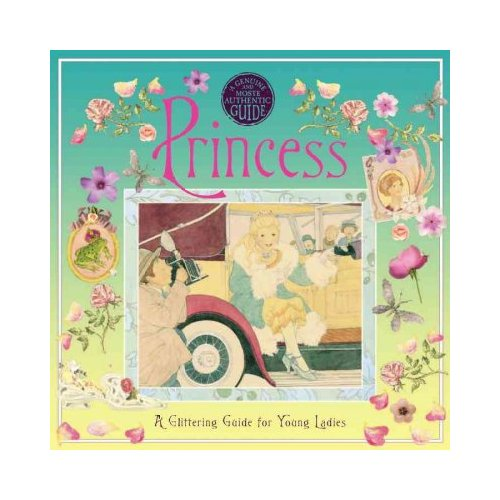 Princess: A Glittering Guide for Young Ladies