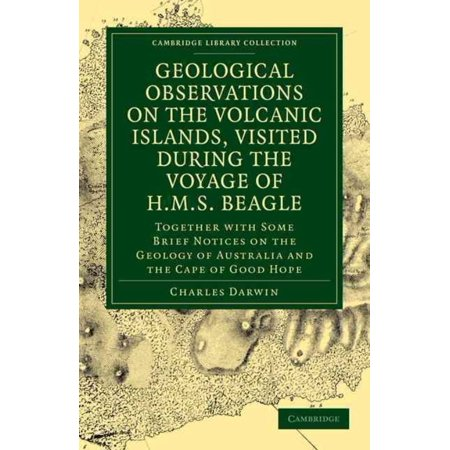 Geological Observations on the Volcanic Islands, Visited During the Voyage of H.M.S. Beagle: Together With Some Brief Notices on the Geology of Australia and the Cape of Good Hope