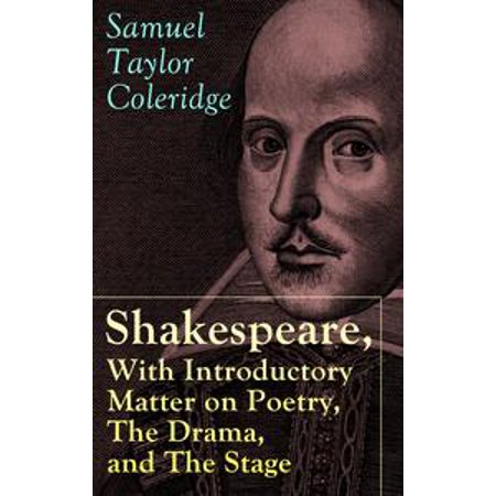 Shakespeare, With Introductory Matter on Poetry, The Drama, and The Stage by S.T. Coleridge - eBook
