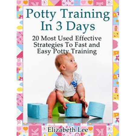 Effective Training (Potty Training In 3 Days:20 Most Used Effective Strategies To Fast and Easy Potty Training - eBook )