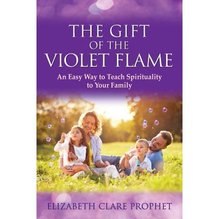 Violet Gift - The Gift of the Violet Flame : An Easy Way to Teach Spirituality to Your Family