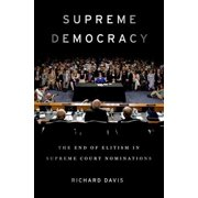 Supreme Democracy : The End of Elitism in Supreme Court Nominations