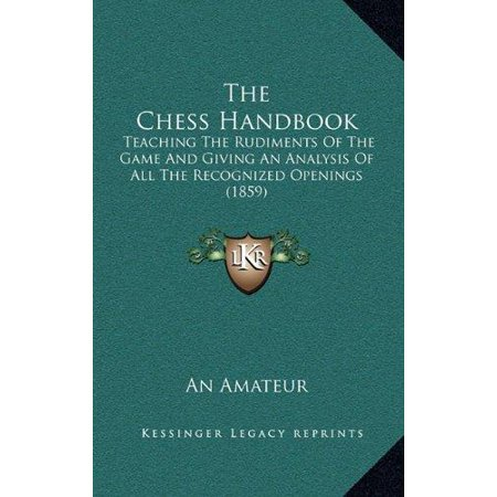 The Chess Handbook: Teaching the Rudiments of the Game and Giving an Analysis of All the Recognized Openings (1859) - image 1 of 1