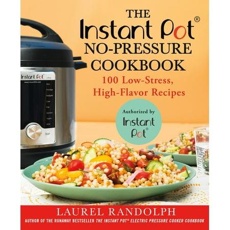 High Flavor Cookbook - The Instant Pot ® No-Pressure Cookbook : 100 Low-Stress, High-Flavor Recipes
