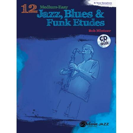 B-flat Clarinet Music Book - 12 Medium-Easy Jazz, Blues & Funk Etudes: B-Flat Tenor Saxophone : B-Flat Clarinet and Soprano Saxophone