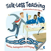 Talk-Less Teaching : Practice, Participation and Progress (Paperback)