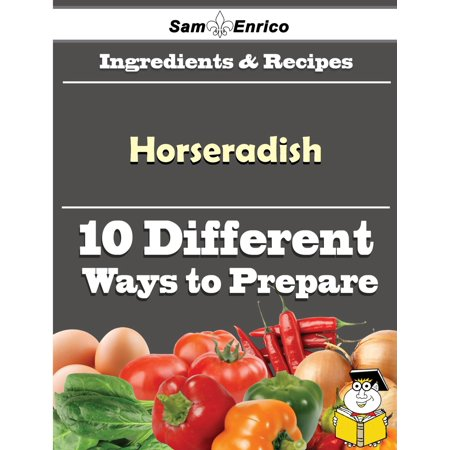 10 Ways to Use Horseradish (Recipe Book) - eBook Bacon Horseradish Dip Recipe