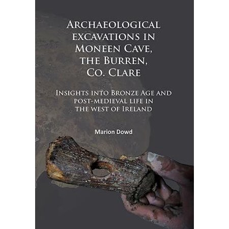 Archaeological Excavations In Moneen Cave  The Burren  Co  Clare  Insights Into Bronze Age And Post  Medieval Life In The West Of Ireland