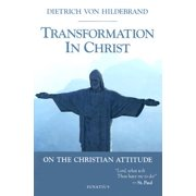 Transformation in Christ : On the Christian Attitude