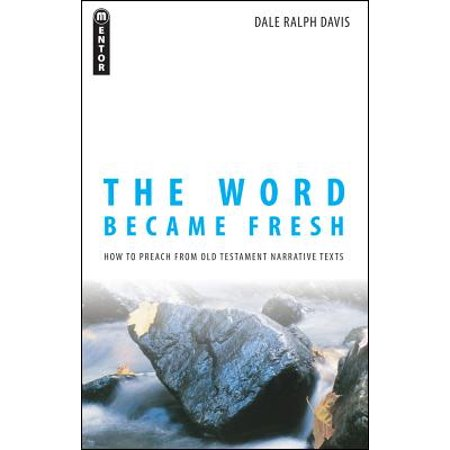 Old Text - The Word Became Fresh : How to Preach from Old Testament Narrative Texts