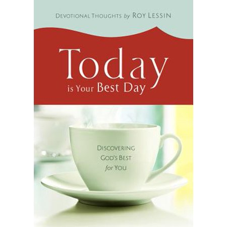 Today Is Your Best Day : Discovering God's Best for