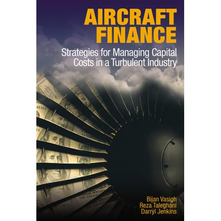 Aircraft Finance : Strategies for Managing Capital Costs in a Turbulent