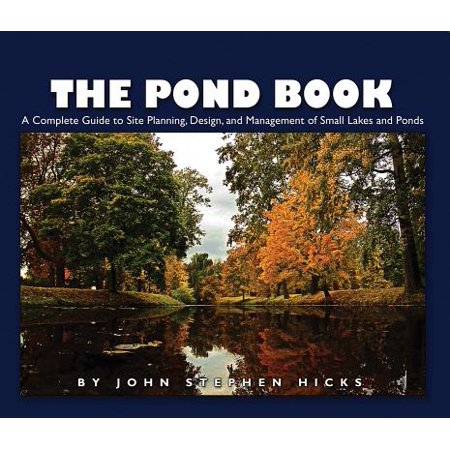 The Pond Book : A Complete Guide to Site Planning, Design and Management of Small Lakes and Ponds Complete Small Business Guide Book