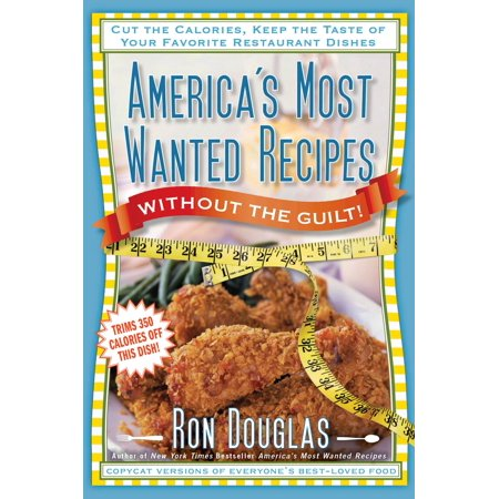 Americas Most Wanted Recipes Without The Guilt