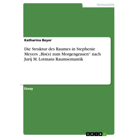 Die Struktur des Raumes in Stephenie Meyers 'Bis(s) zum Morgengrauen' nach Jurij M. Lotmans Raumsemantik -