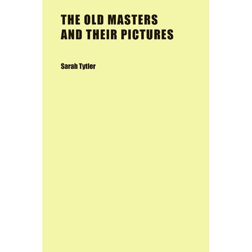 The Old Masters and Their Pictures