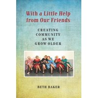With a Little Help from Our Friends : Creating Community as We Grow Older (Hardcover)