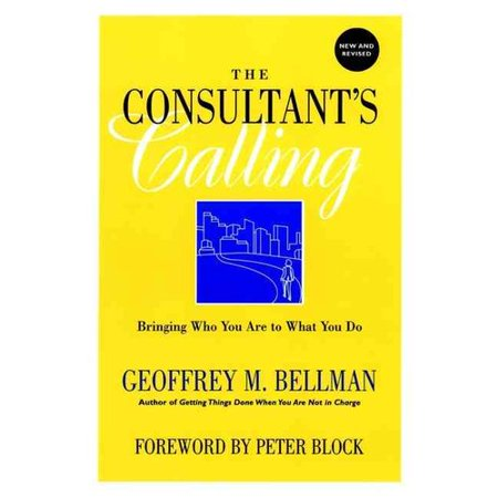 The Consultants Calling  Bringing Who You Are To What You Do  New And Revised
