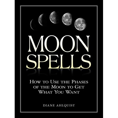 Moon Spells : How to Use the Phases of the Moon to Get What You (Moon Phase Cream)