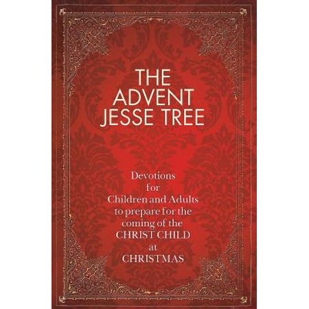 The Advent Jesse Tree : Devotions for Children and Adults to Prepare for the Coming of the Christ Child at