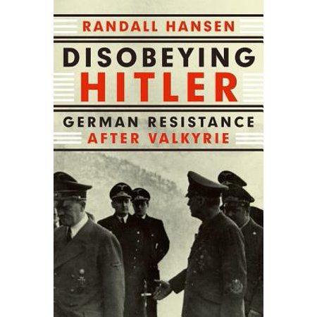 - Disobeying Hitler : German Resistance After Valkyrie