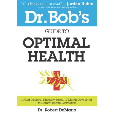 Dr. Bob's Guide to Optimal Health : A God-Inspired, Biblically-Based 12 Month Devotional to Natural Health (Maggie Black No Nonsense Guide To International Development)