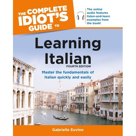 - The Complete Idiot's Guide to Learning Italian, 4th Edition : Master the Fundamental of Italian Quickly and Easily