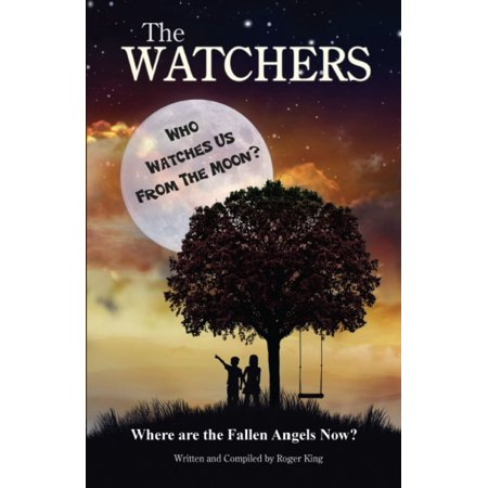 THE WATCHERS: Who Watches Us From the Moon and Where Did the Fallen Angels Go? -